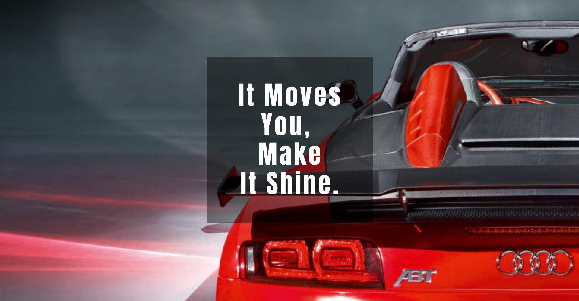 It Moves You, Make It Shine